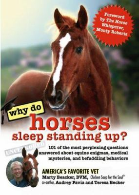 Cover image for Why do horses sleep standing up? : 101 of the most perplexing questions answered about equine enigmas, medical mysteries & befuddling behaviors