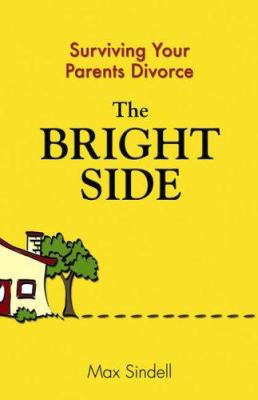 Cover image for The bright side : surviving your parents' divorce