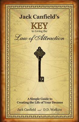 Cover image for Jack Canfield's key to living the law of attraction : a simple guide to creating the life of your dreams