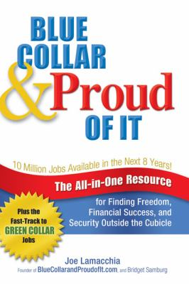 Cover image for Blue collar & proud of it : the all-in-one resource for finding freedom, financial success, and security outside the cubicle