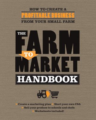 Cover image for The farm to market handbook : how to create a profitable business from your small farm