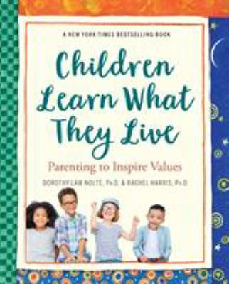 Cover image for Children learn what they live : parenting to inspire values