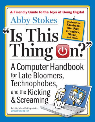 Cover image for Is this thing on? : a computer handbook for late bloomers, technophobes, and the kicking & screaming