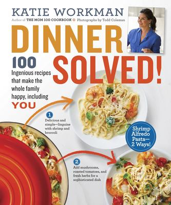Cover image for Dinner solved! : 100 ingenious recipes that make the whole family happy, including you