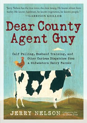 Cover image for Dear county agent guy : calf pulling, husband training, and other dispatches from the heart of the Midwest