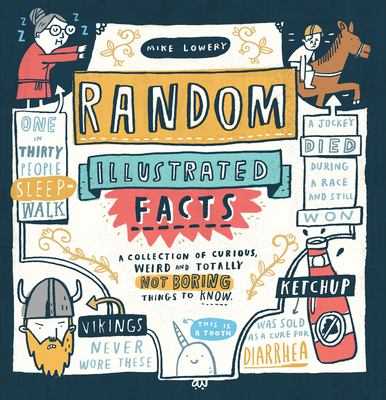 Cover image for Random illustrated facts : a collection of curious, weird, and totally not boring things to know