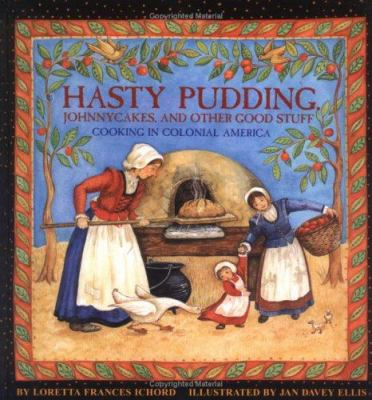 Cover image for Hasty pudding, Johnnycakes, and other good stuff : cooking in colonial America