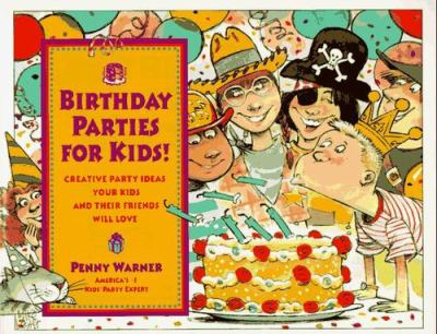 Cover image for Birthday parties for kids! : creative party ideas your kids and their friends will love