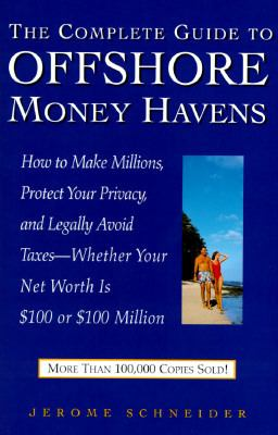 Cover image for The complete guide to offshore money havens : how to make millions, protect your privacy, and legally avoid taxes--whether your net worth is $100 or $100 million