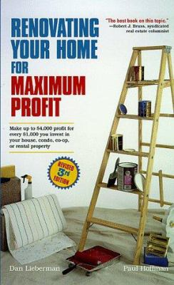 Cover image for Renovating your home for maximum profit : make up to $4,000 profit for every $1,000 you invest in your house, condo, co-op, or rental property