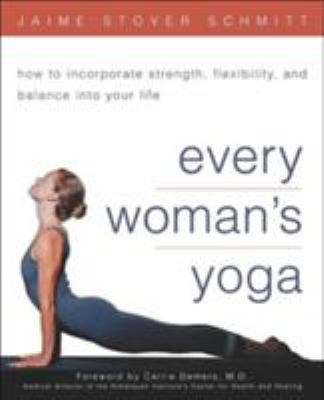 Cover image for Every woman's yoga : how to incorporate strength, flexibility, and balance into your life