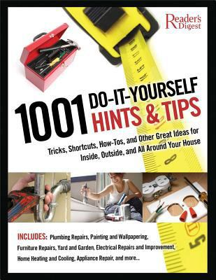 Cover image for 1001 do-it-yourself hints & tips : tricks, shortcuts, how-tos, and other nifty ideas for inside, outside, and all around your house.