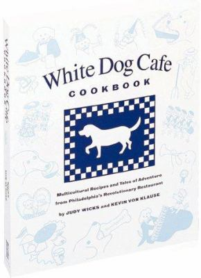 Cover image for White Dog Cafe cookbook : multicultural recipes and tales of adventure from Philadelphia's revolutionary restaurant