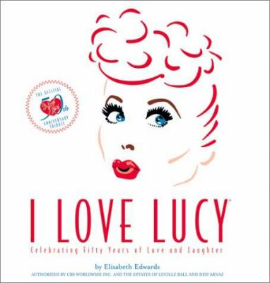 Cover image for I love Lucy : celebrating fifty years of love and laughter : the official 50th anniversary tribute