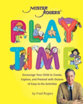 Cover image for Mister Rogers' play time : encourage your child to create, explore, and pretend with dozens of easy-to-do activities