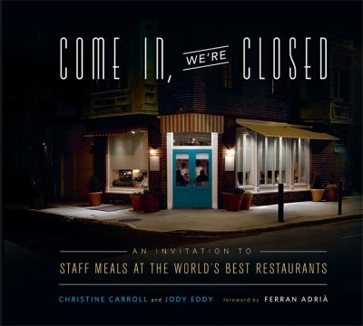 Cover image for Come in, we're closed : an invitation to staff meals at the world's best restaurants