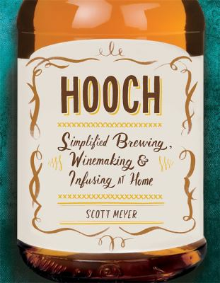 Cover image for Hooch : simplified brewing, winemaking, and infusing at home.