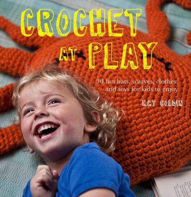 Cover image for Crochet at play : fun hats, scarves, clothes and toys for kids to enjoy