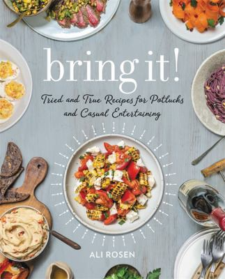 Cover image for Bring it! : tried and true recipes for potlucks and casual entertaining