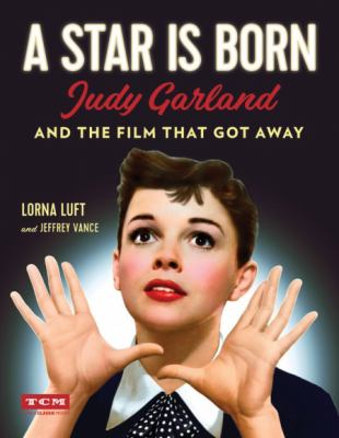 Cover image for A star is born : Judy Garland and the film that got away