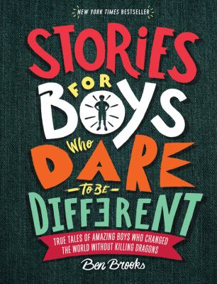 Cover image for Stories for boys who dare to be different : true tales of amazing boys who changed the world without killing dragons