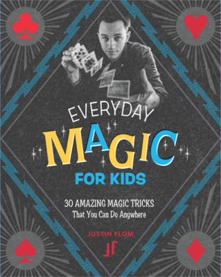 Cover image for Everyday magic for kids : 30 amazing magic tricks that you can do anywhere
