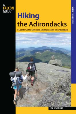 Cover image for Hiking the Adirondacks : a guide to 42 of the best hiking adventures in New York's Adirondacks