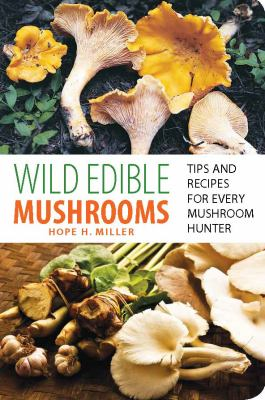 Cover image for Wild edible mushrooms : tips and recipes for every mushroom hunter