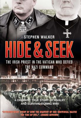 Cover image for Hide & seek : the Irish priest in the Vatican who defied the Nazi command