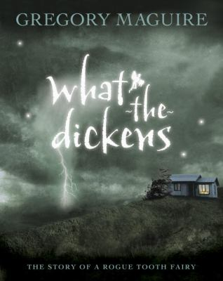 Cover image for What-the-Dickens : the story of a rogue tooth fairy