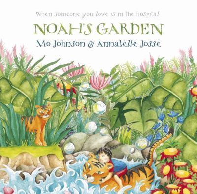 Cover image for Noah's garden : when someone you love is in the hospital