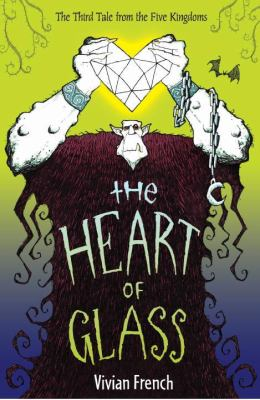 Cover image for The heart of glass : the third tale from the Five Kingdoms