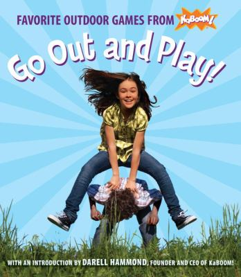 Cover image for Go out and play! : favorite outdoor games from Kaboom.