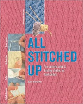 Cover image for All stitched up : the complete guide to finishing stitches for hand-knitters
