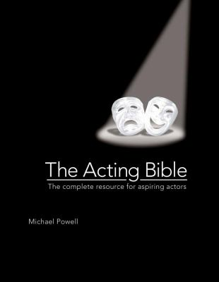 Cover image for The acting bible : the complete resource for aspiring actors