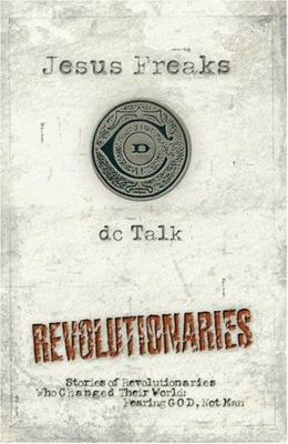 Cover image for Jesus freaks. Vol. II : revolutionaries : stories of revolutionaries who changed their world : fearing God, not man
