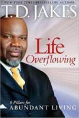 Cover image for Life overflowing : 6 pillars for abundant living
