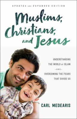 Cover image for Muslims, Christians, and Jesus: understanding the world of Islam and overcoming the fears that divide us / Carl Medearis.