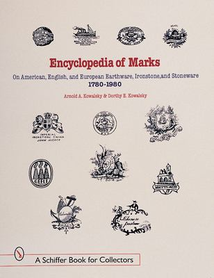 Cover image for Encyclopedia of marks on American, English, and European earthenware, ironstone, and stoneware, 1780-1980 : makers, marks, and patterns in blue and white, historic blue, flow blue, mulberry, romantic transferware, tea leaf, and white ironstone