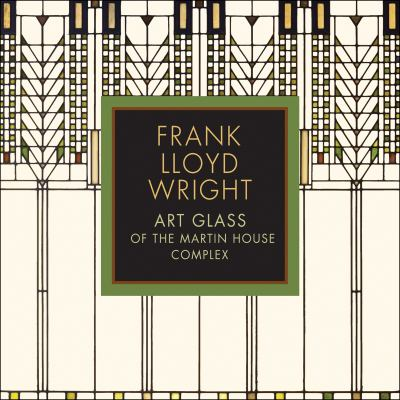 Cover image for Frank Lloyd Wright : art glass of the Martin House complex