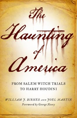 Cover image for The haunting of America : from the Salem witch trials to Harry Houdini