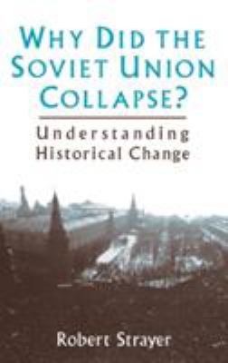 Cover image for Why did the Soviet Union collapse? : understanding historical change