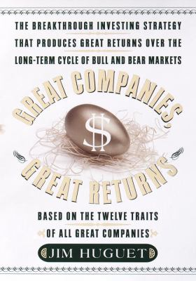 Cover image for Great companies, great returns : the breakthrough investing strategy that produces great returns over the long-term cycle of bull and bear markets based on the twelve traits of all great companies