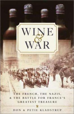 Cover image for Wine and war : the French, the Nazis, and the battle for France's greatest treasure