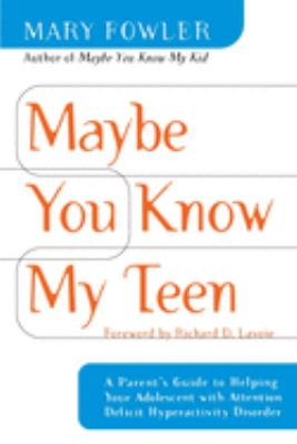 Cover image for Maybe you know my teen : a parent's guide to helping your adolescent with attention deficit hyperactivity disorder