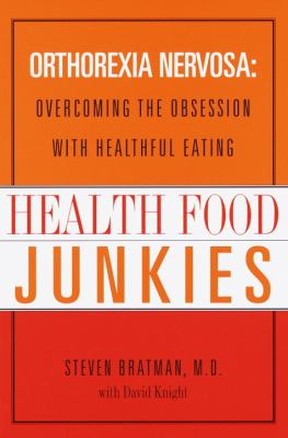 Cover image for Health food junkies : overcoming the obession with healthful eating