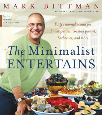 Cover image for The minimalist entertains : forty seasonal menus for dinner parties, cocktail parties, barbecues, and more