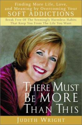 Cover image for There must be more than this : finding more life, love, and meaning by overcoming your soft addictions