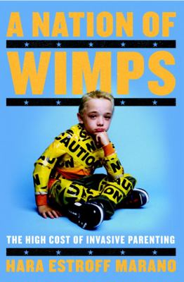 Cover image for A nation of wimps : the high cost of invasive parenting
