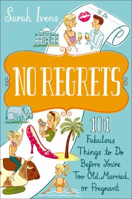 Cover image for No regrets : 101 fabulous things to do before you're too old, married or pregnant